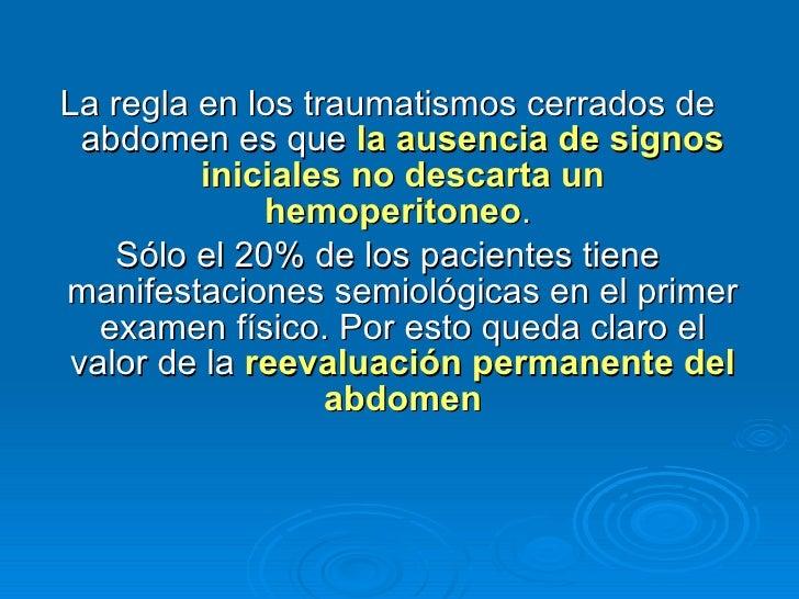 <ul><li>La regla en los traumatismos cerrados de abdomen es que  la ausencia de signos iniciales no descarta un hemoperito...