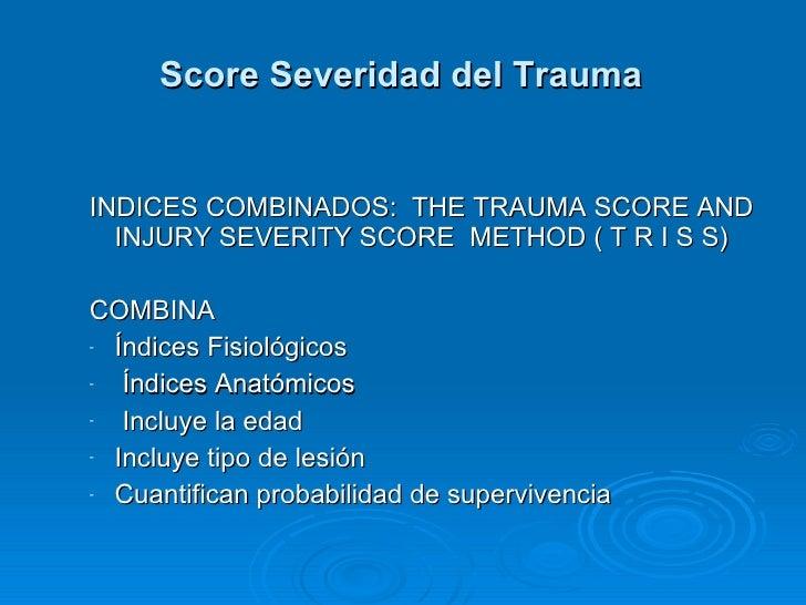 <ul><ul><li>INDICES COMBINADOS:  THE TRAUMA SCORE AND INJURY SEVERITY SCORE  METHOD ( T R I S S) </li></ul></ul><ul><ul><l...