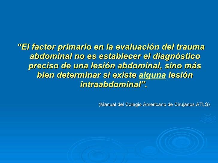 """<ul><li>"""" El factor primario en la evaluación del trauma abdominal no es establecer el diagnóstico preciso de una lesión a..."""