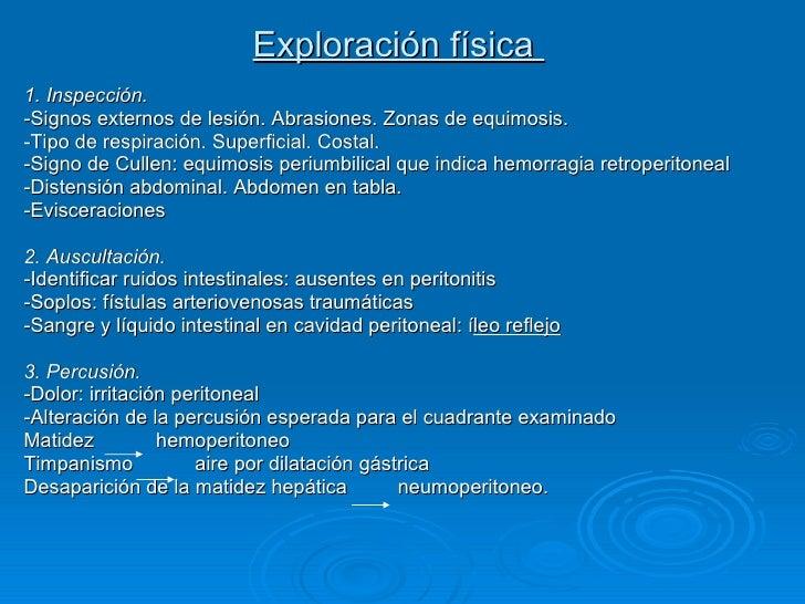 Exploración física  <ul><li>1. Inspección.  </li></ul><ul><li>-Signos externos de lesión. Abrasiones. Zonas de equimosis. ...