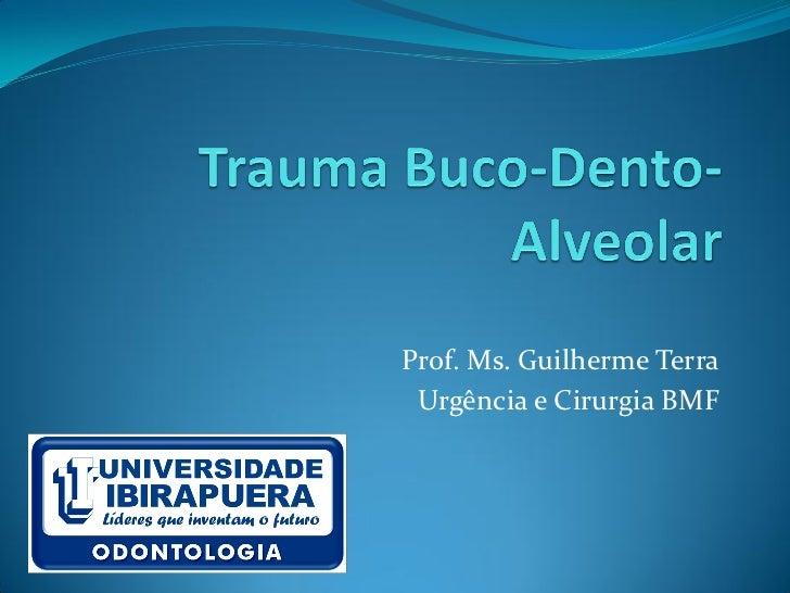 Prof. Ms. Guilherme Terra Urgência e Cirurgia BMF
