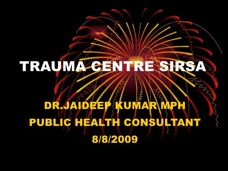 TRAUMA CENTRE SIRSA DR.JAIDEEP KUMAR MPH PUBLIC HEALTH CONSULTANT 8/8/2009