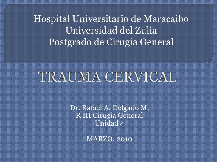 Hospital Universitario de Maracaibo<br />Universidad del Zulia<br />Postgrado de Cirugía General<br />TRAUMA CERVICAL<br /...