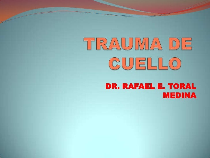 TRAUMA DE CUELLO<br />DR. RAFAEL E. TORAL MEDINA<br />