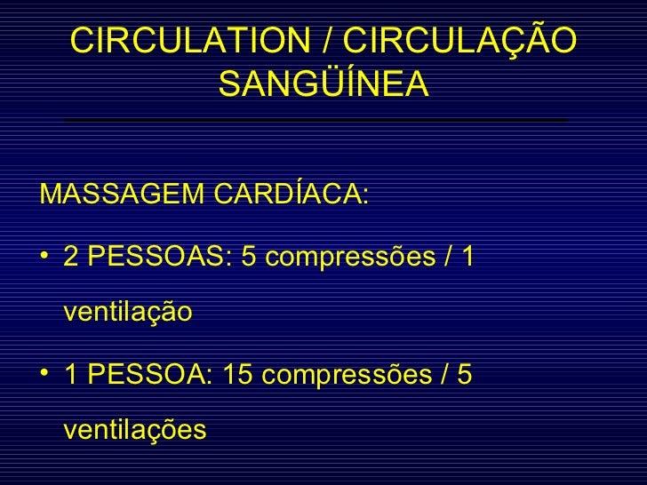 CIRCULATION / CIRCULAÇÃO SANGÜÍNEA <ul><li>MASSAGEM CARDÍACA: </li></ul><ul><li>2 PESSOAS: 5 compressões / 1 ventilação </...