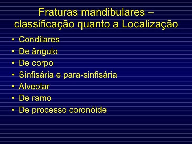 Fraturas mandibulares – classificação quanto a Localização <ul><li>Condilares </li></ul><ul><li>De ângulo </li></ul><ul><l...