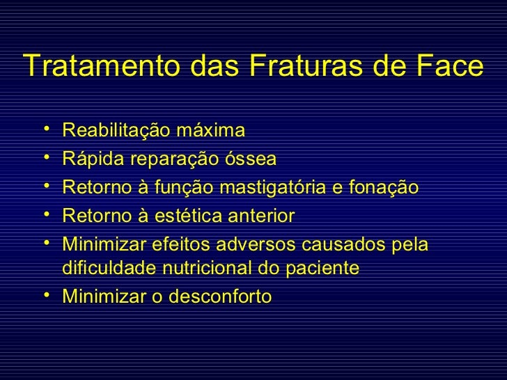 Tratamento das Fraturas de   Face <ul><li>Reabilitação máxima </li></ul><ul><li>Rápida reparação óssea </li></ul><ul><li>R...