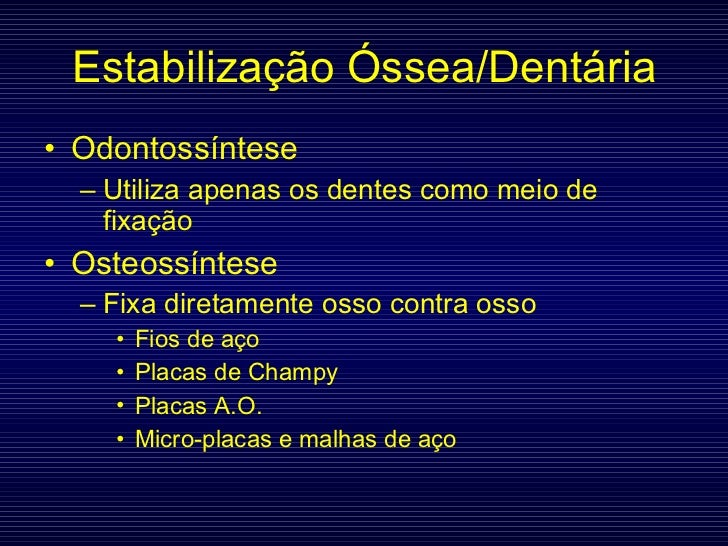 Estabilização Óssea/Dentária <ul><li>Odontossíntese </li></ul><ul><ul><li>Utiliza apenas os dentes como meio de fixação </...