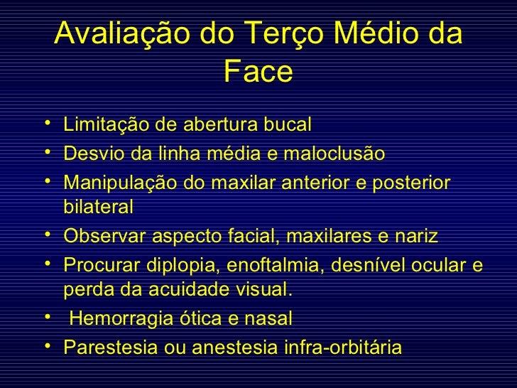 Avaliação do Terço Médio da Face <ul><li>Limitação de abertura bucal </li></ul><ul><li>Desvio da linha média e maloclusão ...