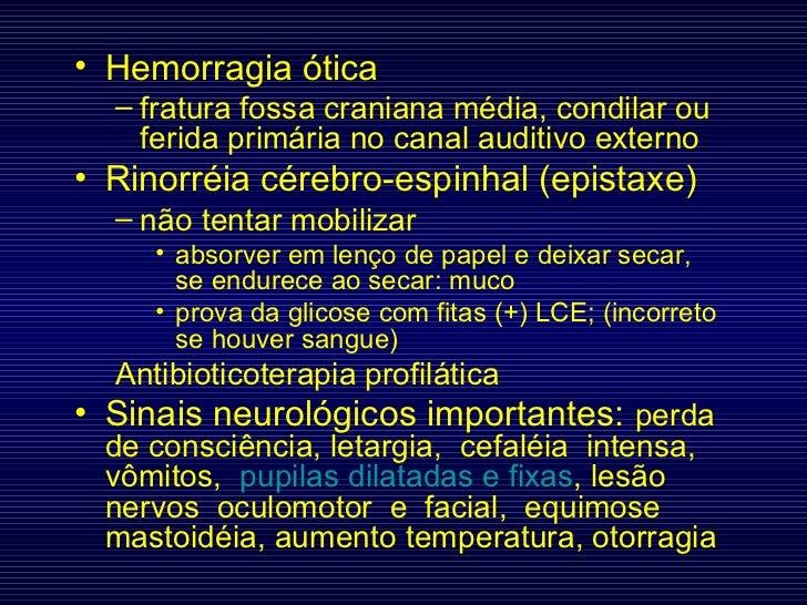 <ul><li>Hemorragia ótica </li></ul><ul><ul><li>fratura fossa craniana média, condilar ou ferida primária no canal auditivo...