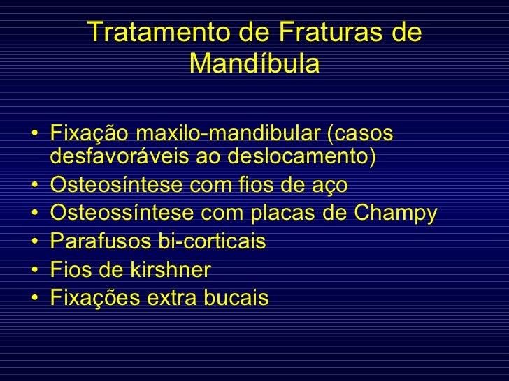 Tratamento de Fraturas de Mandíbula <ul><li>Fixação maxilo-mandibular (casos desfavoráveis ao deslocamento) </li></ul><ul>...