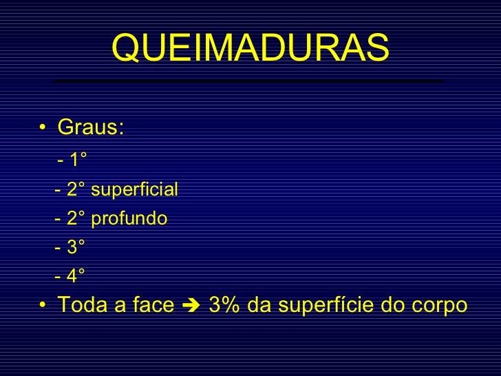 QUEIMADURAS <ul><li>Graus:  </li></ul><ul><li>- 1 ° </li></ul><ul><li>-  2 °  superficial </li></ul><ul><li>- 2 °  profund...