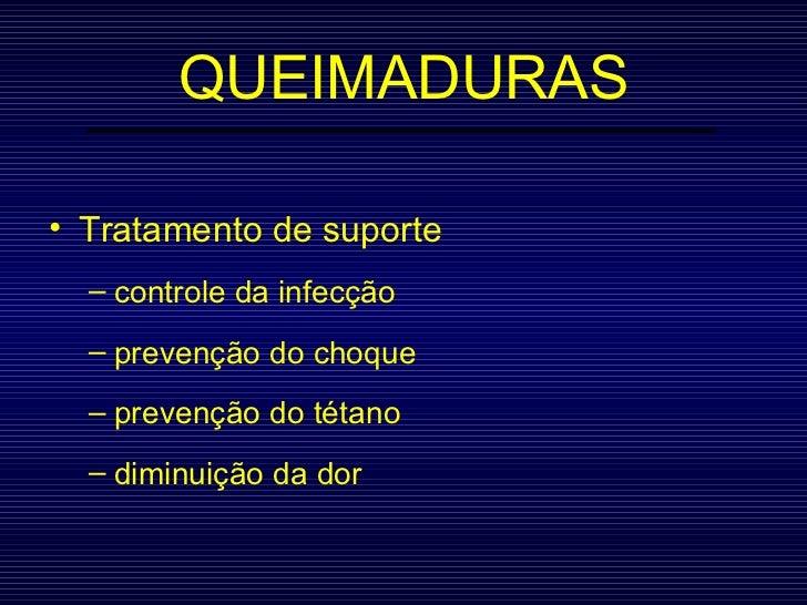 QUEIMADURAS <ul><li>Tratamento de suporte </li></ul><ul><ul><li>controle da infecção </li></ul></ul><ul><ul><li>prevenção ...