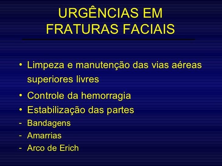 URGÊNCIAS EM FRATURAS FACIAIS <ul><li>Limpeza e manutenção das vias aéreas superiores livres </li></ul><ul><li>Controle da...