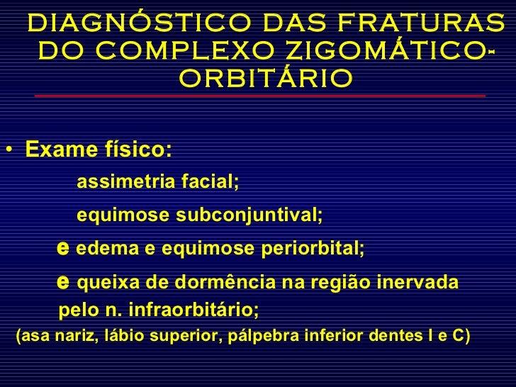 DIAGNÓSTICO DAS FRATURAS DO COMPLEXO ZIGOMÁTICO-ORBITÁRIO <ul><li>Exame físico:  </li></ul><ul><li>     assimetria facial...