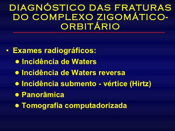 DIAGNÓSTICO DAS FRATURAS DO COMPLEXO ZIGOMÁTICO-ORBITÁRIO <ul><li>Exames radiográficos:  </li></ul><ul><li> •  Incidência ...