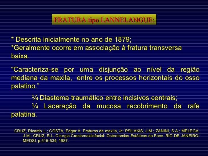 FRATURA tipo LANNELANGUE: * Descrita inicialmente no ano de 1879; *Geralmente ocorre em associação à fratura transversa ba...