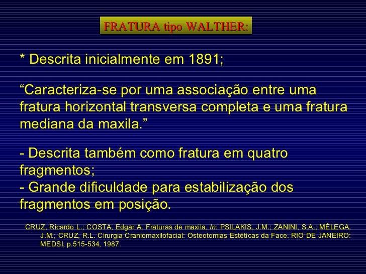 """FRATURA tipo WALTHER: * Descrita inicialmente em 1891; """" Caracteriza-se por uma associação entre uma fratura horizontal tr..."""
