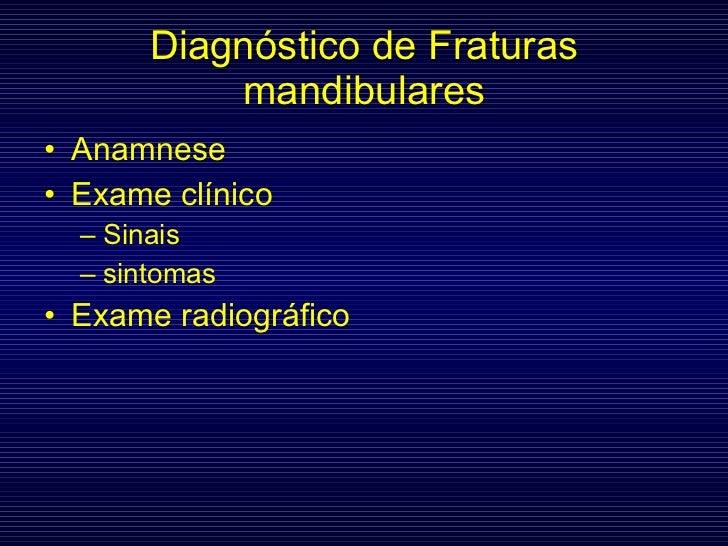 Diagnóstico de Fraturas mandibulares <ul><li>Anamnese </li></ul><ul><li>Exame clínico </li></ul><ul><ul><li>Sinais </li></...