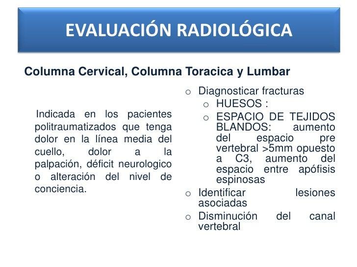 EVALUACIÓN RADIOLÓGICAColumna Cervical, Columna Toracica y Lumbar                                   o Diagnosticar fractur...