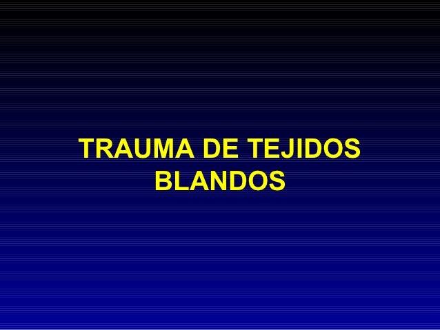 TRAUMA DE TEJIDOS    BLANDOS