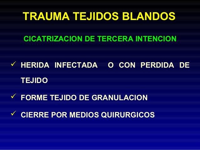 TRAUMA TEJIDOS BLANDOS  CICATRIZACION DE TERCERA INTENCION HERIDA INFECTADA   O CON PERDIDA DE  TEJIDO FORME TEJIDO DE G...