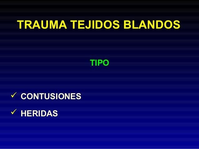 TRAUMA TEJIDOS BLANDOS                TIPO CONTUSIONES HERIDAS