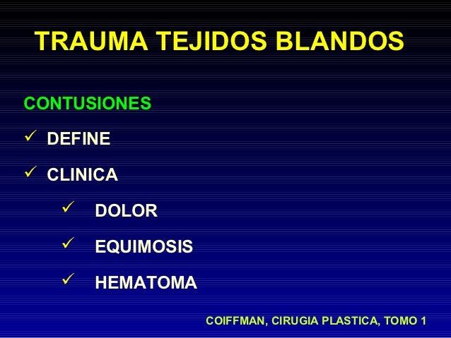 TRAUMA TEJIDOS BLANDOSCONTUSIONES DEFINE CLINICA      DOLOR      EQUIMOSIS      HEMATOMA                   COIFFMAN, ...