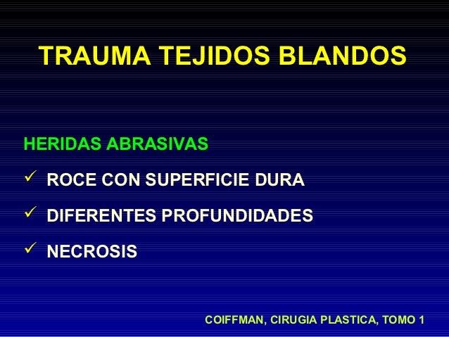 TRAUMA TEJIDOS BLANDOSHERIDAS ABRASIVAS ROCE CON SUPERFICIE DURA DIFERENTES PROFUNDIDADES NECROSIS                COIFF...