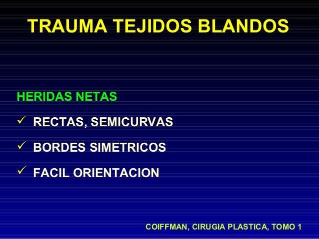 TRAUMA TEJIDOS BLANDOSHERIDAS NETAS RECTAS, SEMICURVAS BORDES SIMETRICOS FACIL ORIENTACION                 COIFFMAN, CI...