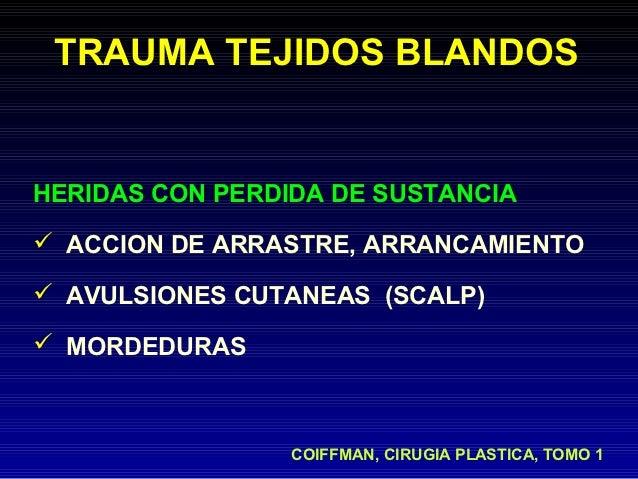 TRAUMA TEJIDOS BLANDOSHERIDAS CON PERDIDA DE SUSTANCIA ACCION DE ARRASTRE, ARRANCAMIENTO AVULSIONES CUTANEAS (SCALP) MO...