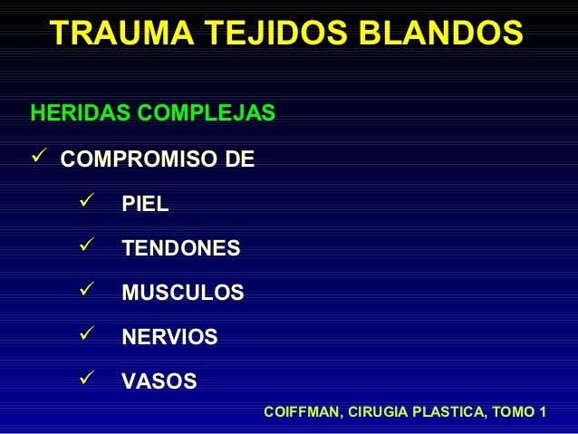 TRAUMA TEJIDOS BLANDOSHERIDAS COMPLEJAS COMPROMISO DE      PIEL      TENDONES      MUSCULOS      NERVIOS      VASOS ...