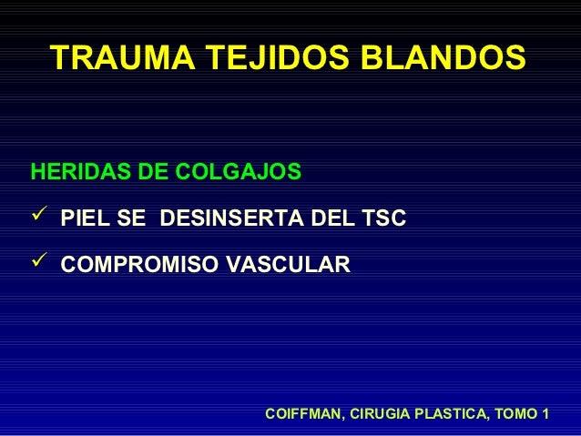 TRAUMA TEJIDOS BLANDOSHERIDAS DE COLGAJOS PIEL SE DESINSERTA DEL TSC COMPROMISO VASCULAR                 COIFFMAN, CIRUG...