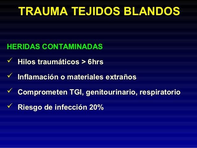 TRAUMA TEJIDOS BLANDOSHERIDAS CONTAMINADAS Hilos traumáticos > 6hrs Inflamación o materiales extraños Comprometen TGI, ...