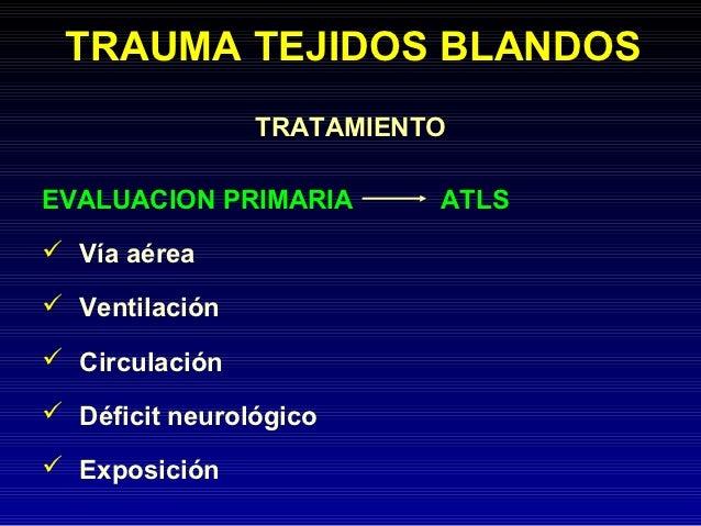 TRAUMA TEJIDOS BLANDOS                TRATAMIENTOEVALUACION PRIMARIA       ATLS Vía aérea Ventilación Circulación Défi...