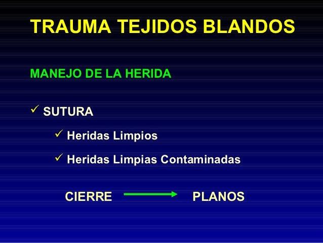 TRAUMA TEJIDOS BLANDOSMANEJO DE LA HERIDA SUTURA    Heridas Limpios    Heridas Limpias Contaminadas    CIERRE          ...
