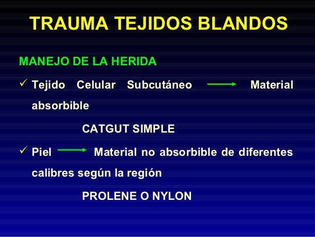TRAUMA TEJIDOS BLANDOSMANEJO DE LA HERIDA Tejido   Celular   Subcutáneo            Material  absorbible           CATGUT ...