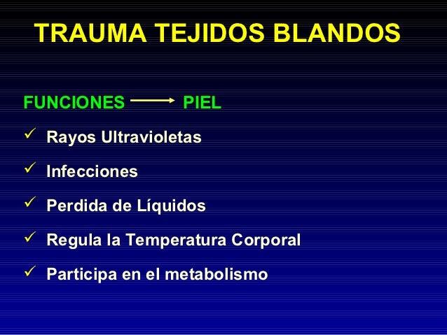 TRAUMA TEJIDOS BLANDOSFUNCIONES         PIEL Rayos Ultravioletas Infecciones Perdida de Líquidos Regula la Temperatura...