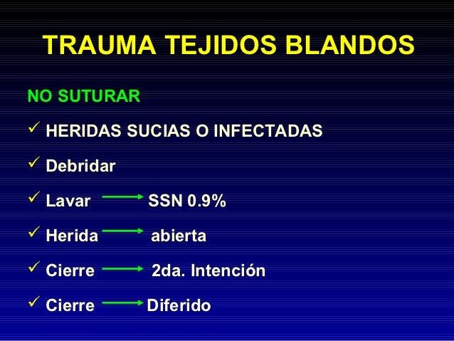 TRAUMA TEJIDOS BLANDOSNO SUTURAR HERIDAS SUCIAS O INFECTADAS Debridar Lavar      SSN 0.9% Herida     abierta Cierre  ...
