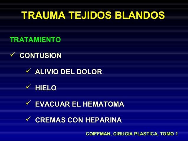 TRAUMA TEJIDOS BLANDOSTRATAMIENTO CONTUSION    ALIVIO DEL DOLOR    HIELO    EVACUAR EL HEMATOMA    CREMAS CON HEPARIN...