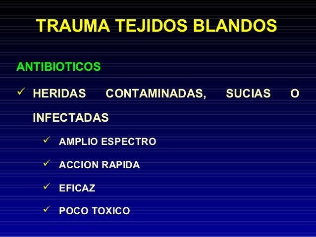 TRAUMA TEJIDOS BLANDOSANTIBIOTICOS HERIDAS      CONTAMINADAS,   SUCIAS   O  INFECTADAS    AMPLIO ESPECTRO    ACCION RAP...
