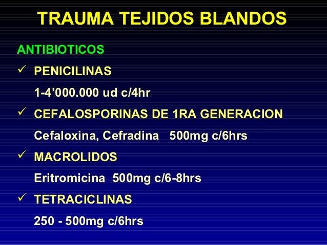TRAUMA TEJIDOS BLANDOSANTIBIOTICOS PENICILINAS  1-4'000.000 ud c/4hr CEFALOSPORINAS DE 1RA GENERACION  Cefaloxina, Cefra...