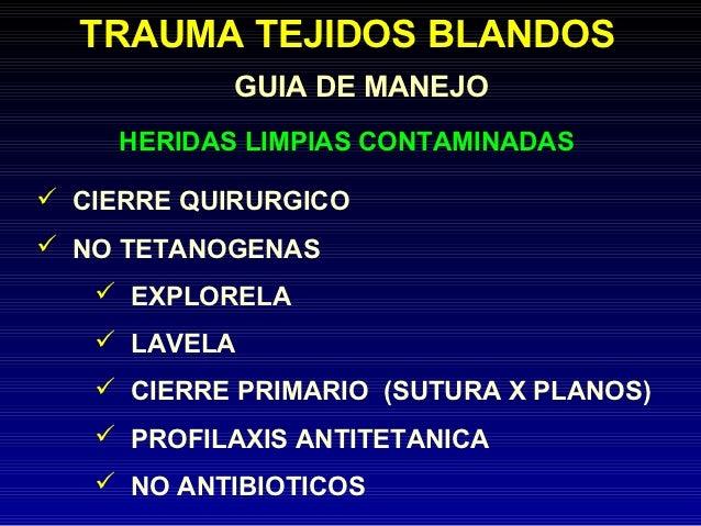 TRAUMA TEJIDOS BLANDOS            GUIA DE MANEJO     HERIDAS LIMPIAS CONTAMINADAS CIERRE QUIRURGICO NO TETANOGENAS    E...