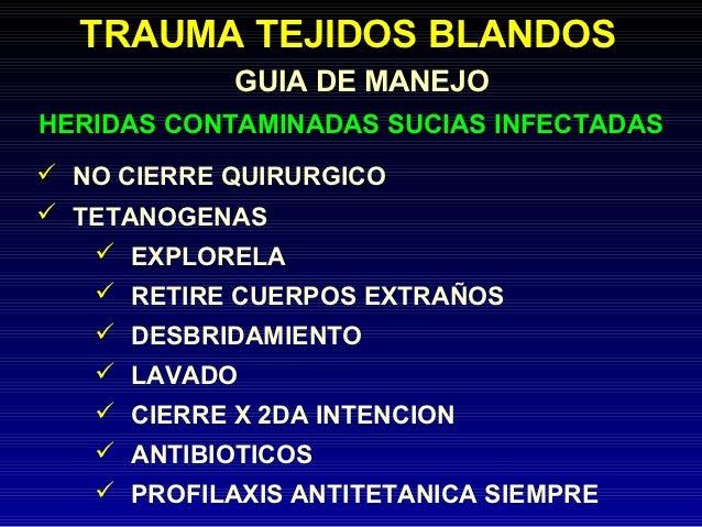 TRAUMA TEJIDOS BLANDOS            GUIA DE MANEJOHERIDAS CONTAMINADAS SUCIAS INFECTADAS NO CIERRE QUIRURGICO TETANOGENAS ...