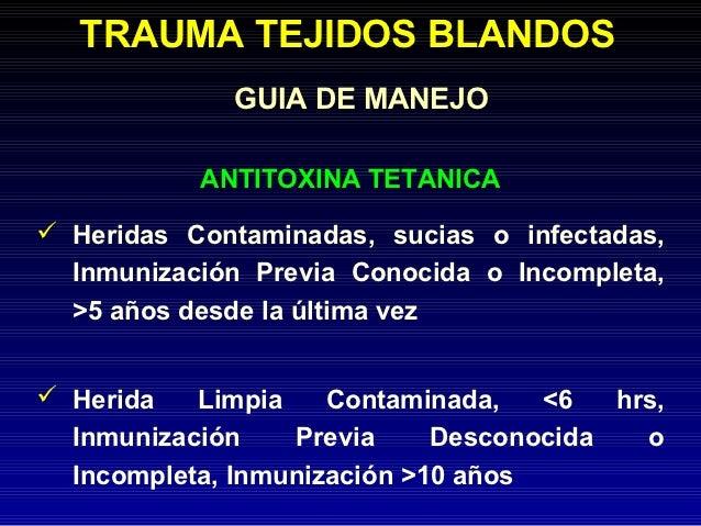 TRAUMA TEJIDOS BLANDOS              GUIA DE MANEJO           ANTITOXINA TETANICA Heridas Contaminadas, sucias o infectada...