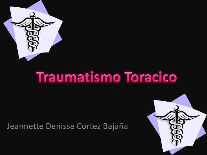 Traumatismo Toracico<br />Jeannette Denisse Cortez Bajaña<br />