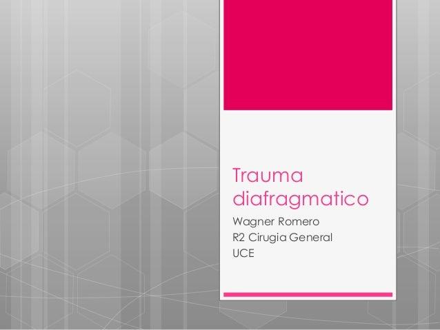 Trauma diafragmatico Wagner Romero R2 Cirugia General UCE