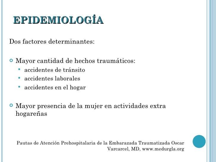 EPIDEMIOLOGÍA <ul><li>Dos factores determinantes: </li></ul><ul><li>Mayor cantidad de hechos traumáticos: </li></ul><ul><u...