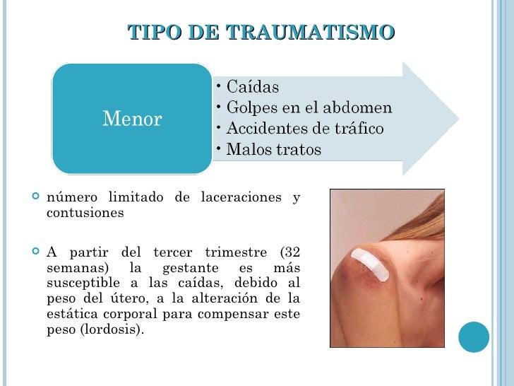 TIPO DE TRAUMATISMO <ul><li>número limitado de laceraciones y contusiones </li></ul><ul><li>A partir del tercer trimestre ...