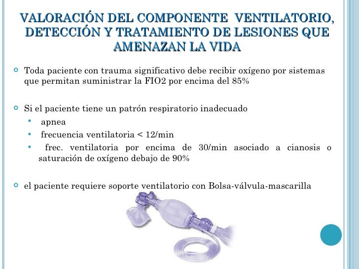 VALORACIÓN DEL COMPONENTE  VENTILATORIO, DETECCIÓN Y TRATAMIENTO DE LESIONES QUE AMENAZAN LA VIDA <ul><li>Toda paciente co...